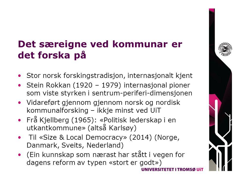Det særeigne ved kommunar er det forska på Stor norsk forskingstradisjon, internasjonalt kjent Stein Rokkan (1920 – 1979) internasjonal pioner som vis