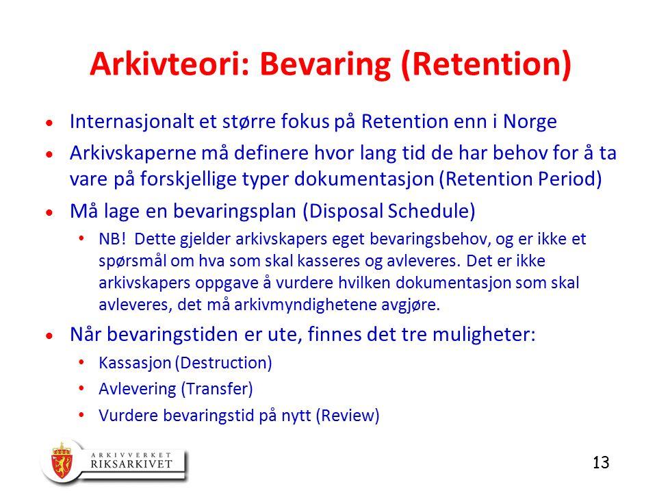 13  Internasjonalt et større fokus på Retention enn i Norge  Arkivskaperne må definere hvor lang tid de har behov for å ta vare på forskjellige typer dokumentasjon (Retention Period)  Må lage en bevaringsplan (Disposal Schedule) NB.