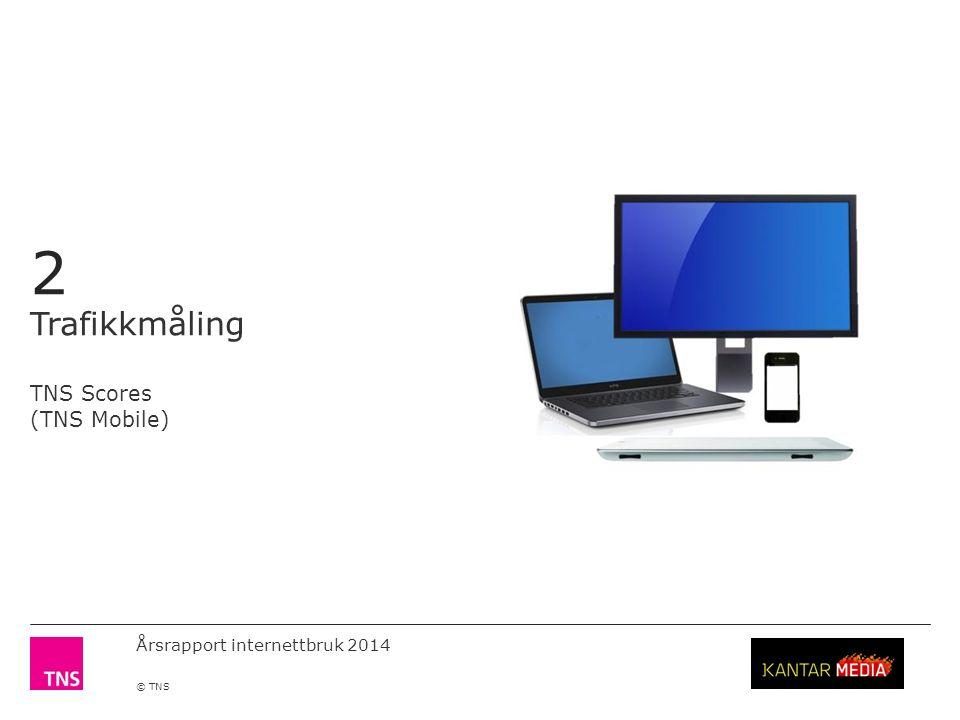 Årsrapport internettbruk 2014 © TNS 2 Trafikkmåling TNS Scores (TNS Mobile)