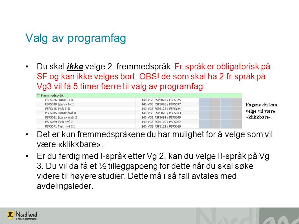 Valg av programfag Du skal ikke velge 2. fremmedspråk. Fr.språk er obligatorisk på SF og kan ikke velges bort. OBS! de som skal ha 2.fr.språk på Vg3 v