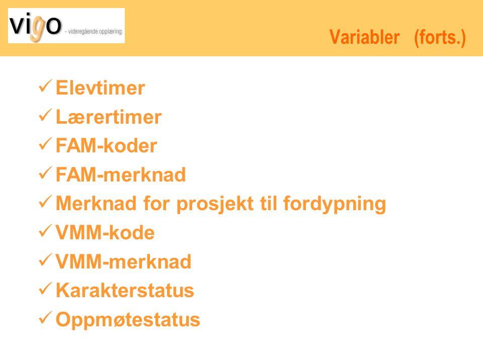 Variabler (forts.) Elevtimer Lærertimer FAM-koder FAM-merknad Merknad for prosjekt til fordypning VMM-kode VMM-merknad Karakterstatus Oppmøtestatus