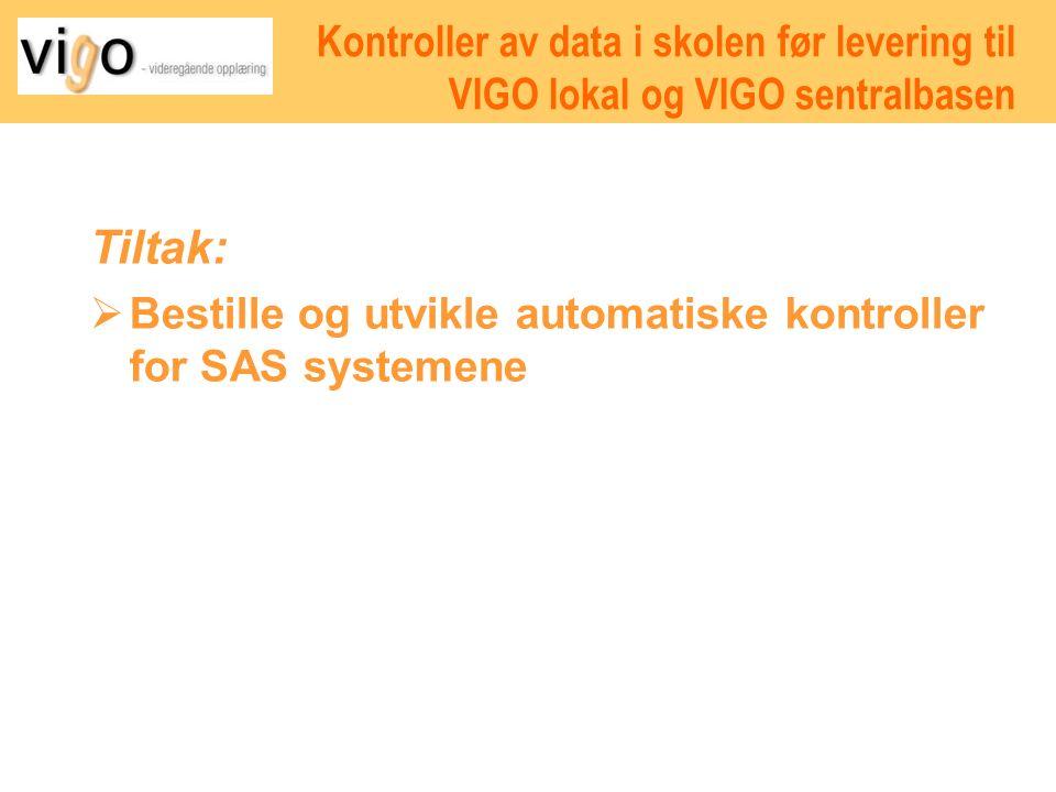 Tiltak:  Bestille og utvikle automatiske kontroller for SAS systemene Kontroller av data i skolen før levering til VIGO lokal og VIGO sentralbasen