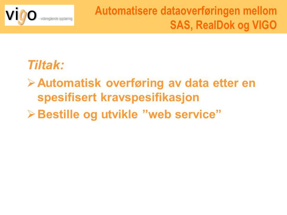 Tiltak:  Automatisk overføring av data etter en spesifisert kravspesifikasjon  Bestille og utvikle web service Automatisere dataoverføringen mellom SAS, RealDok og VIGO