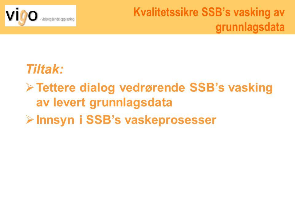 Tiltak:  Tettere dialog vedrørende SSB's vasking av levert grunnlagsdata  Innsyn i SSB's vaskeprosesser Kvalitetssikre SSB's vasking av grunnlagsdata