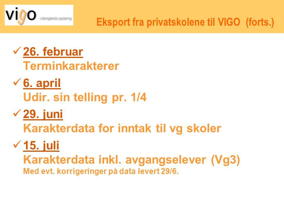 Eksport fra privatskolene til VIGO (forts.) 26. februar Terminkarakterer 6.