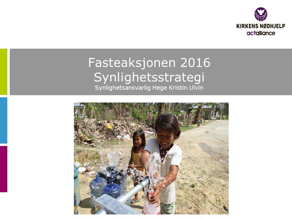 Fasteaksjonen 2016 Synlighetsstrategi Synlighetsansvarlig Hege Kristin Ulvin