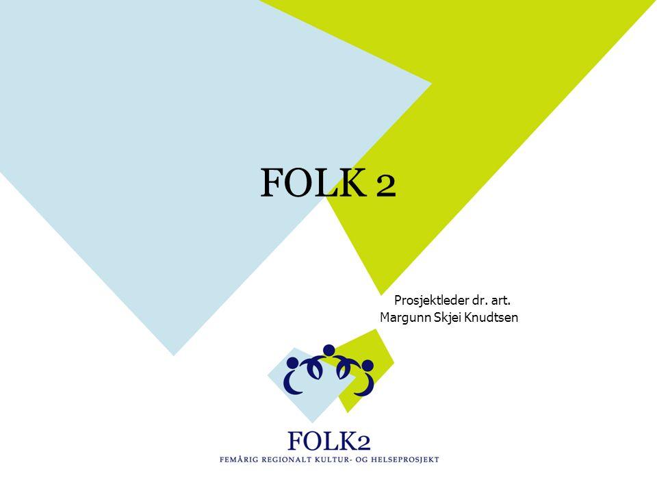 FOLK 2 Prosjektleder dr. art. Margunn Skjei Knudtsen