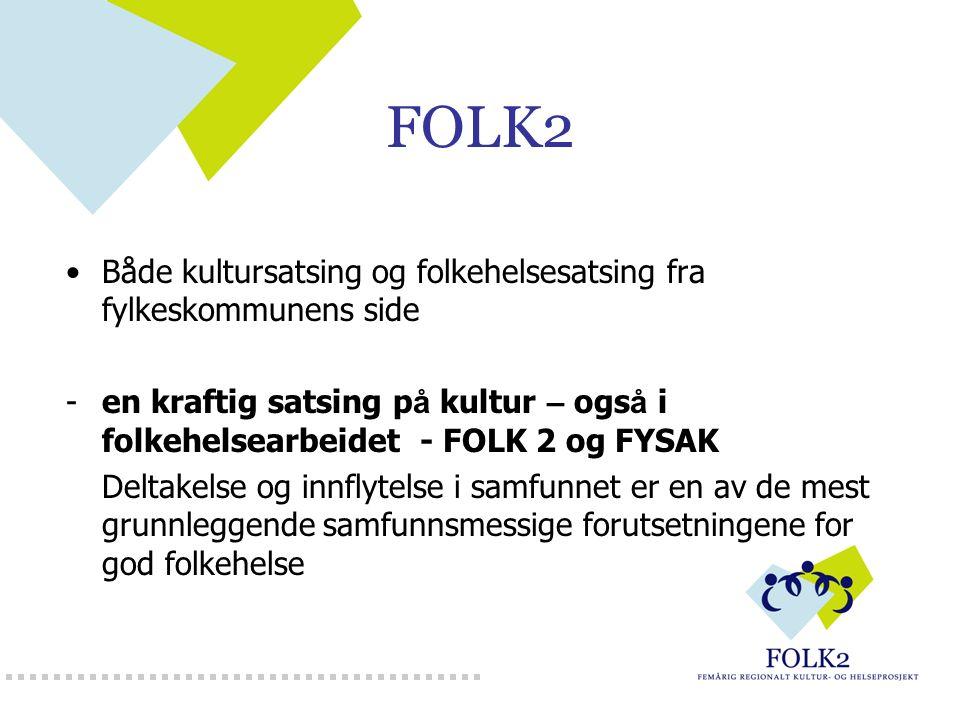 FOLK2 Både kultursatsing og folkehelsesatsing fra fylkeskommunens side -en kraftig satsing p å kultur – ogs å i folkehelsearbeidet - FOLK 2 og FYSAK D