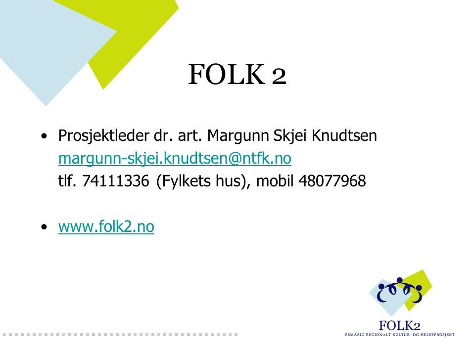 FOLK 2 Prosjektleder dr. art. Margunn Skjei Knudtsen margunn-skjei.knudtsen@ntfk.no tlf. 74111336 (Fylkets hus), mobil 48077968 www.folk2.no