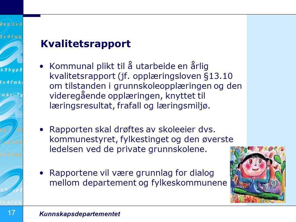 17 Kunnskapsdepartementet Kvalitetsrapport Kommunal plikt til å utarbeide en årlig kvalitetsrapport (jf.