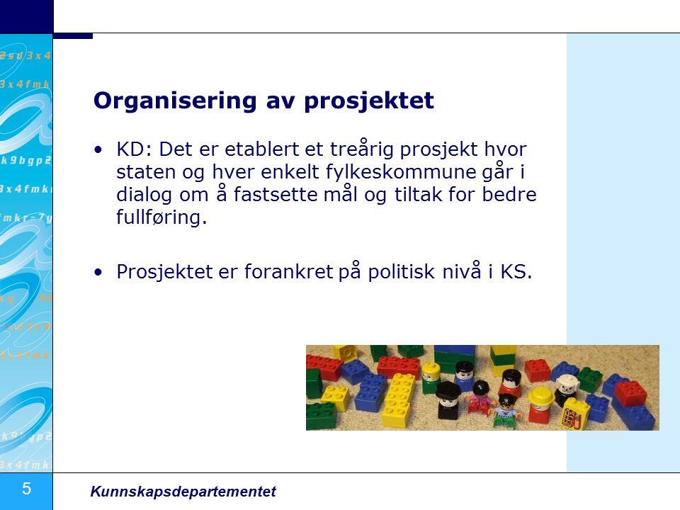 5 Kunnskapsdepartementet Organisering av prosjektet KD: Det er etablert et treårig prosjekt hvor staten og hver enkelt fylkeskommune går i dialog om å