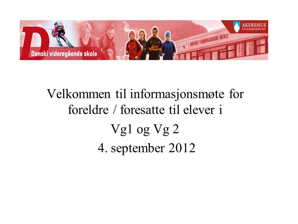 Velkommen til informasjonsmøte for foreldre / foresatte til elever i Vg1 og Vg 2 4. september 2012