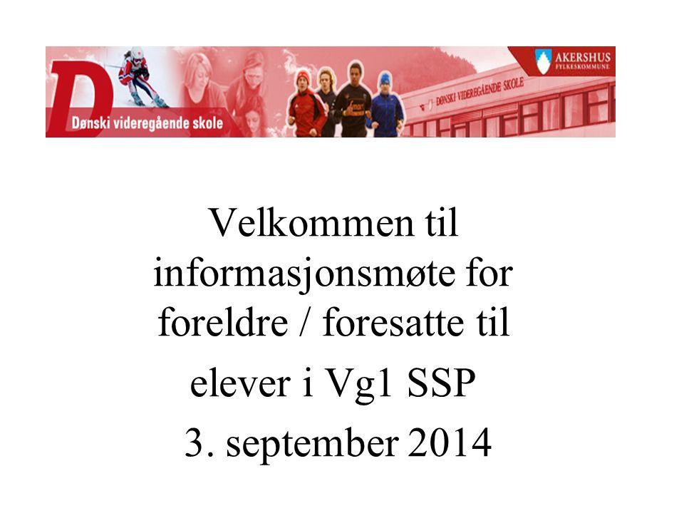 Velkommen til informasjonsmøte for foreldre / foresatte til elever i Vg1 SSP 3. september 2014