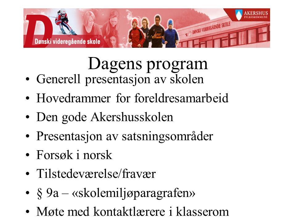 Dagens program Generell presentasjon av skolen Hovedrammer for foreldresamarbeid Den gode Akershusskolen Presentasjon av satsningsområder Forsøk i nor