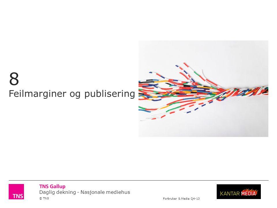Daglig dekning - Nasjonale mediehus © TNS Forbruker & Media Q4-13 8 Feilmarginer og publisering
