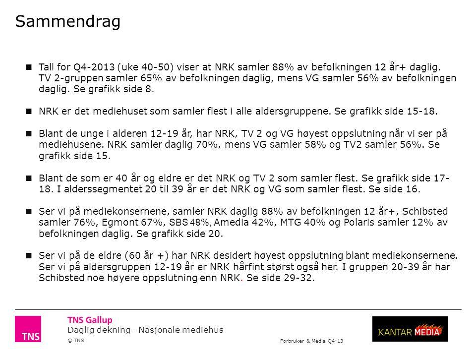 Daglig dekning - Nasjonale mediehus © TNS Forbruker & Media Q4-13 Sammendrag Tall for Q4-2013 (uke 40-50) viser at NRK samler 88% av befolkningen 12 år+ daglig.