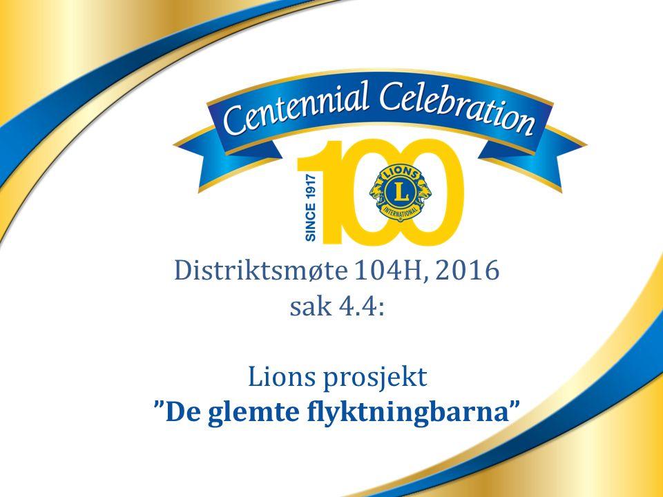 "Distriktsmøte 104H, 2016 sak 4.4: Lions prosjekt ""De glemte flyktningbarna"""