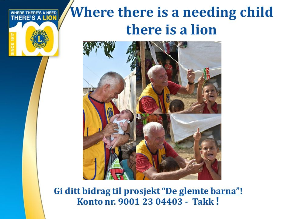 Where there is a needing child there is a lion Gi ditt bidrag til prosjekt De glemte barna .
