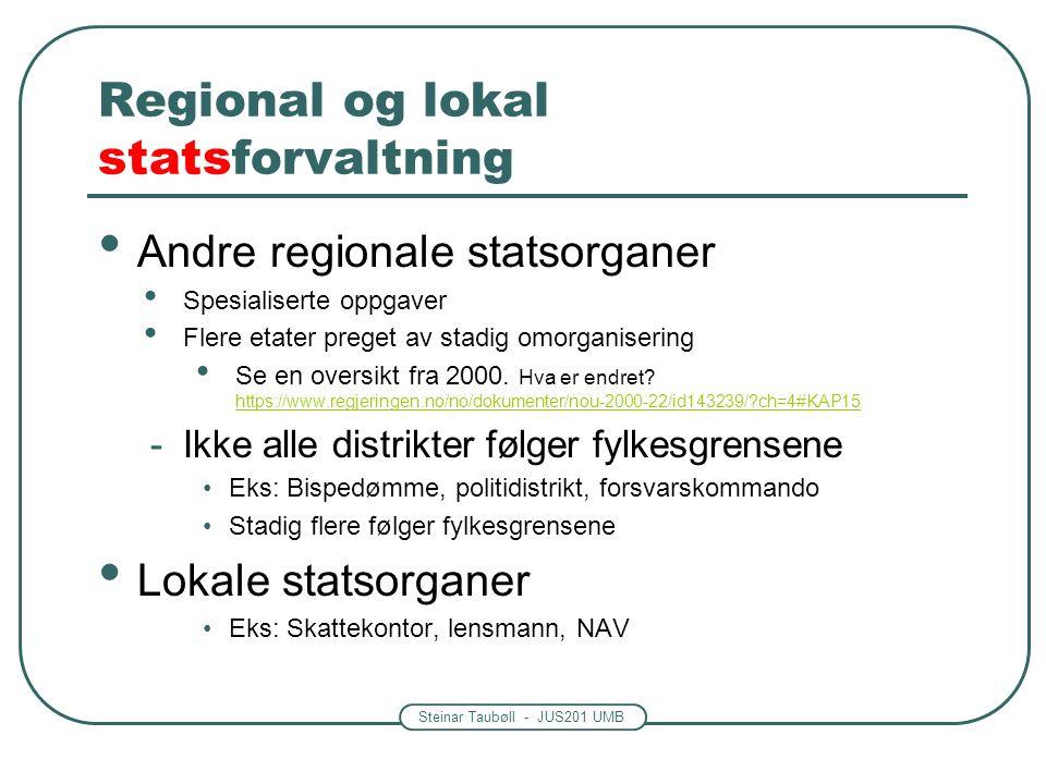 Steinar Taubøll - JUS201 UMB Regional og lokal statsforvaltning Andre regionale statsorganer Spesialiserte oppgaver Flere etater preget av stadig omorganisering Se en oversikt fra 2000.