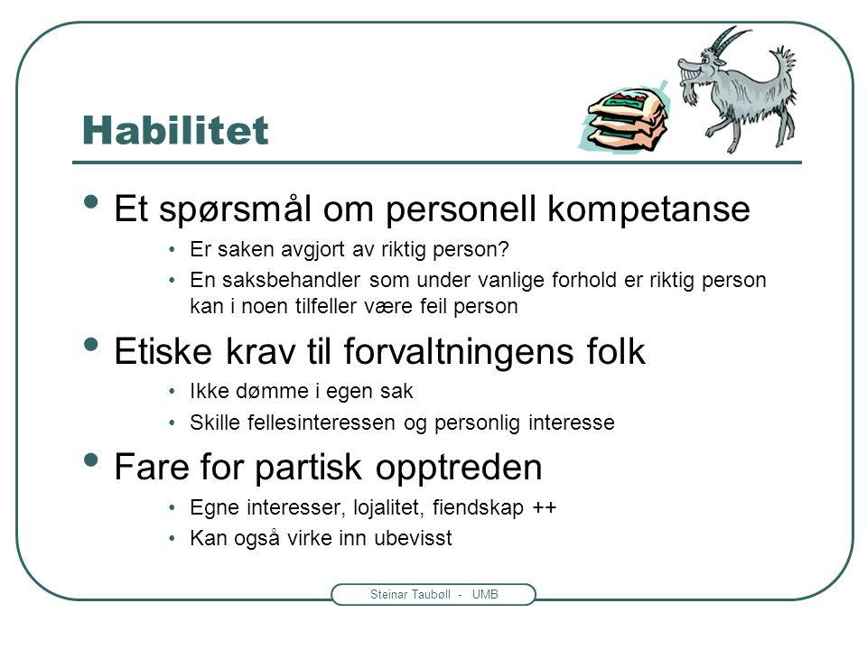 Steinar Taubøll - UMB Habilitet Et spørsmål om personell kompetanse Er saken avgjort av riktig person.