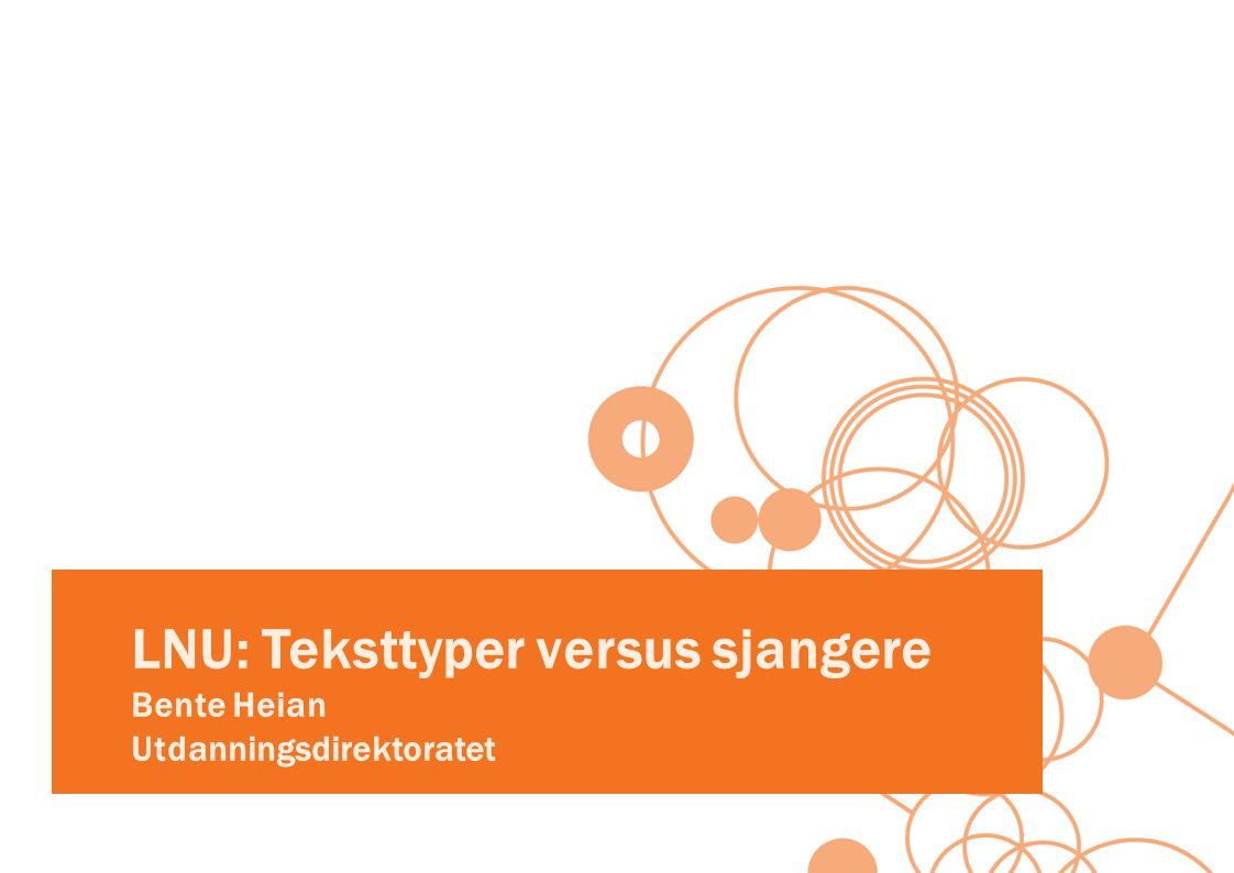 LNU: Teksttyper versus sjangere Bente Heian Utdanningsdirektoratet