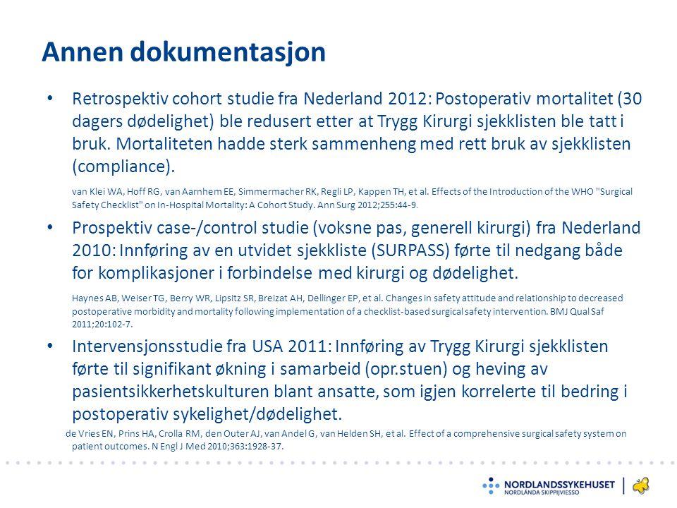 Annen dokumentasjon Retrospektiv cohort studie fra Nederland 2012: Postoperativ mortalitet (30 dagers dødelighet) ble redusert etter at Trygg Kirurgi sjekklisten ble tatt i bruk.
