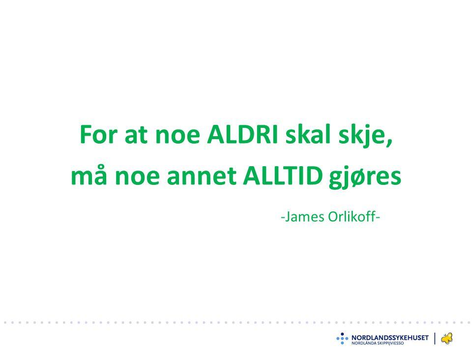 For at noe ALDRI skal skje, må noe annet ALLTID gjøres -James Orlikoff-