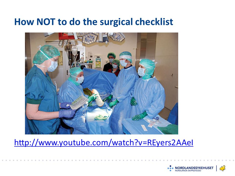 How NOT to do the surgical checklist http://www.youtube.com/watch?v=REyers2AAeI