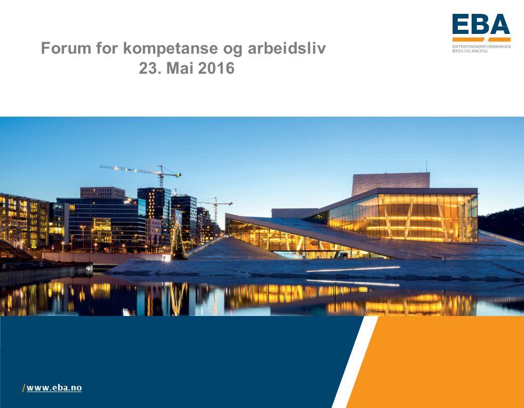 / www.eba.no www.eba.no Forum for kompetanse og arbeidsliv 23. Mai 2016