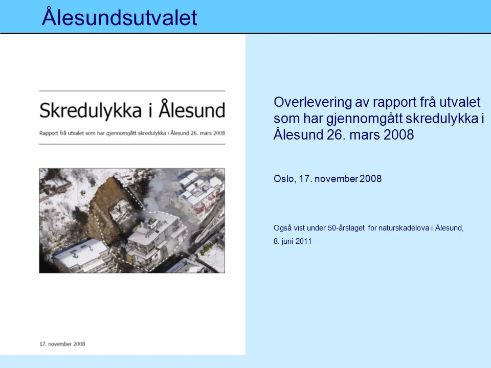 Ålesundsutvalet Overlevering av rapport frå utvalet som har gjennomgått skredulykka i Ålesund 26.