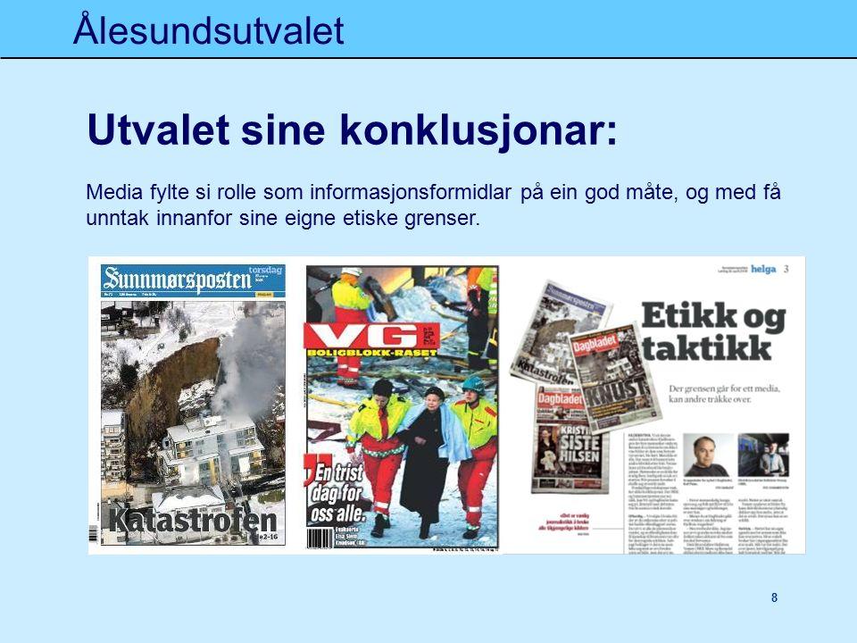 Ålesundsutvalet 8 Utvalet sine konklusjonar: Media fylte si rolle som informasjonsformidlar på ein god måte, og med få unntak innanfor sine eigne etiske grenser.