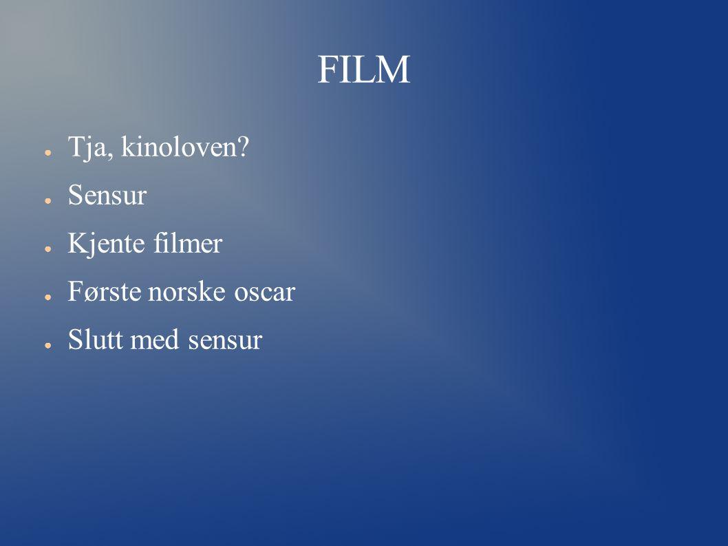 FILM ● Tja, kinoloven? ● Sensur ● Kjente filmer ● Første norske oscar ● Slutt med sensur