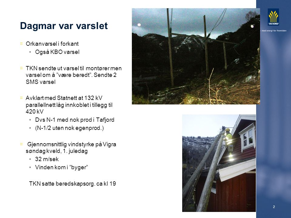 2 Dagmar var varslet Orkanvarsel i forkant Også KBO varsel TKN sendte ut varsel til montører men varsel om å være beredt .