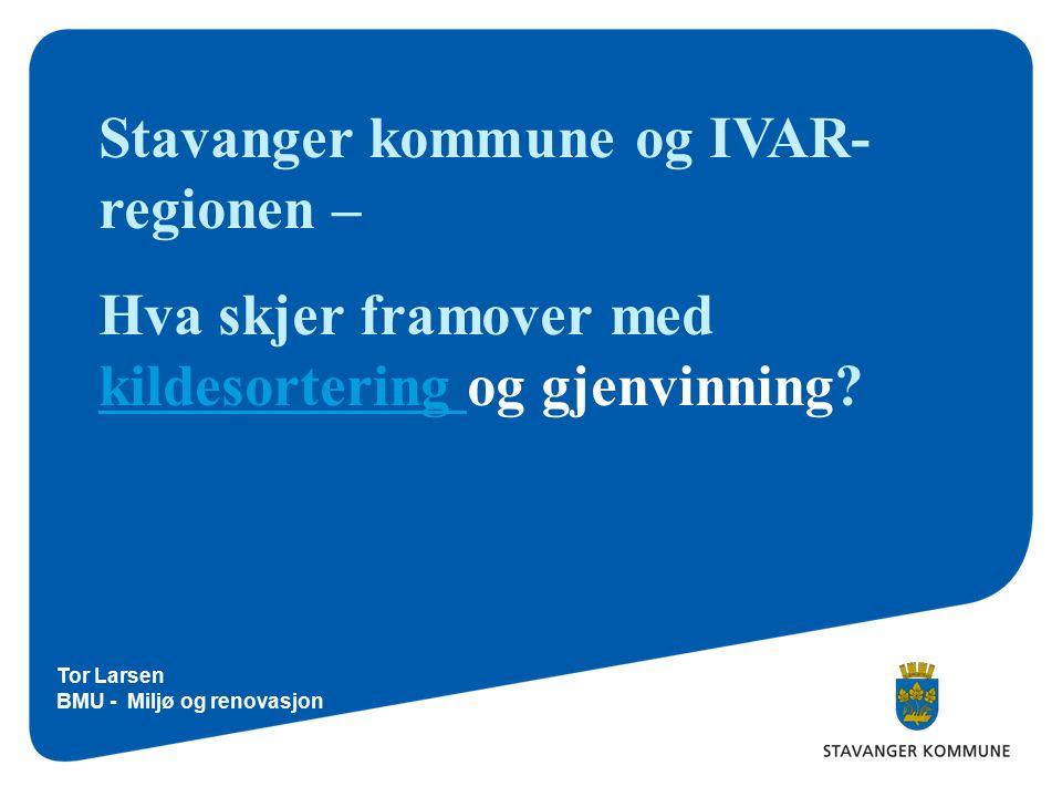 Stavanger kommune og IVAR- regionen – Hva skjer framover med kildesortering og gjenvinning.