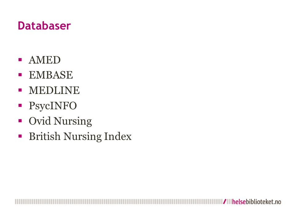 Databaser  AMED  EMBASE  MEDLINE  PsycINFO  Ovid Nursing  British Nursing Index