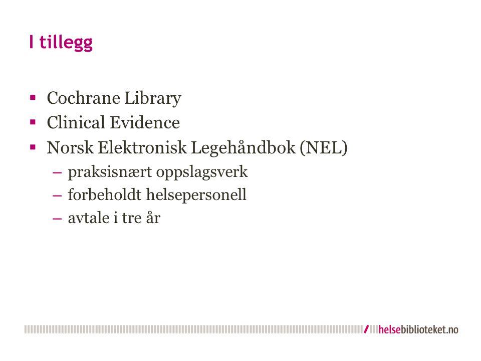 I tillegg  Cochrane Library  Clinical Evidence  Norsk Elektronisk Legehåndbok (NEL) – praksisnært oppslagsverk – forbeholdt helsepersonell – avtale