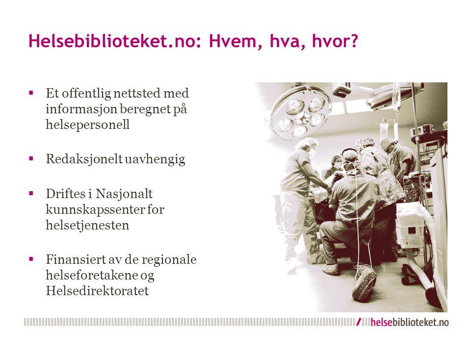 Helsebiblioteket.no: Hvem, hva, hvor?  Et offentlig nettsted med informasjon beregnet på helsepersonell  Redaksjonelt uavhengig  Driftes i Nasjonal