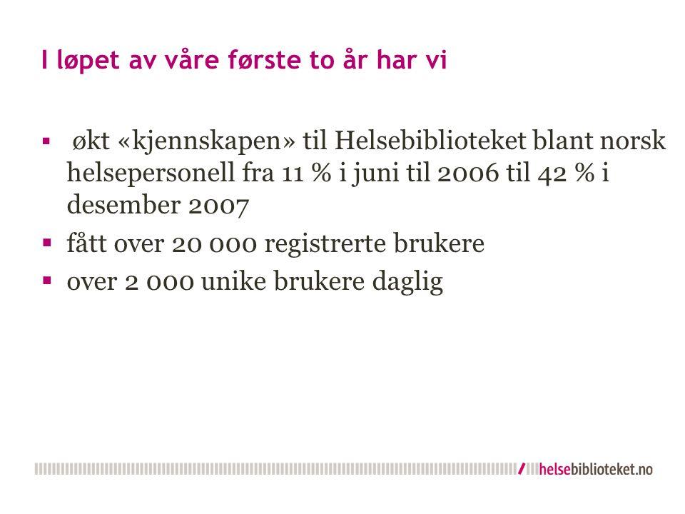 I løpet av våre første to år har vi  økt «kjennskapen» til Helsebiblioteket blant norsk helsepersonell fra 11 % i juni til 2006 til 42 % i desember 2