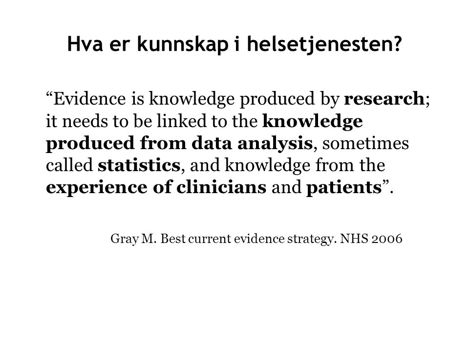 "Hva er kunnskap i helsetjenesten? ""Evidence is knowledge produced by research; it needs to be linked to the knowledge produced from data analysis, som"