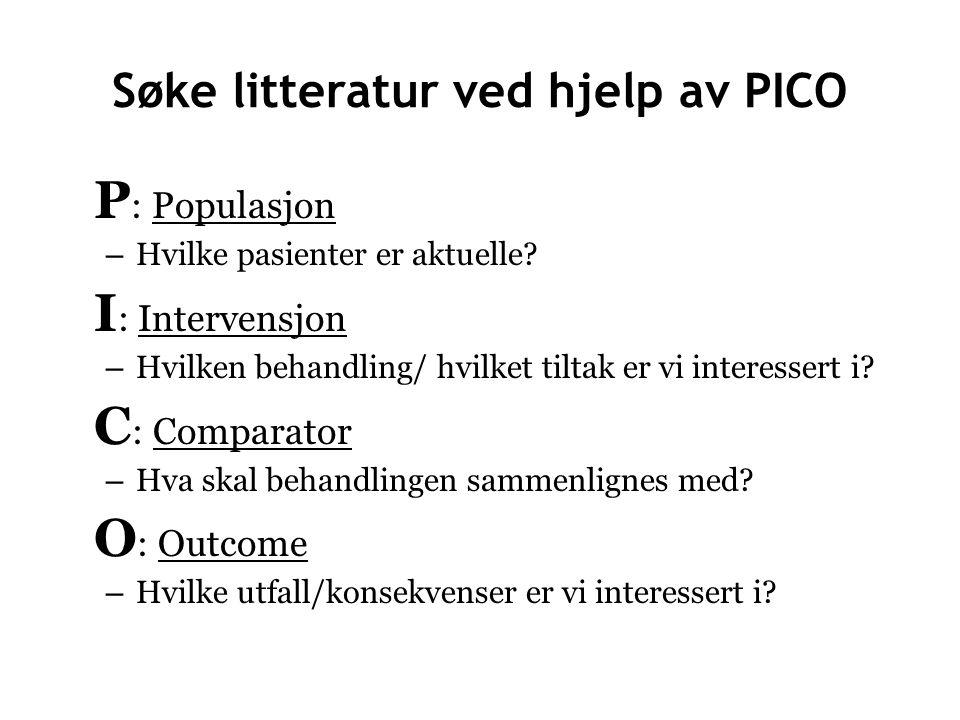 Søke litteratur ved hjelp av PICO P : Populasjon – Hvilke pasienter er aktuelle.