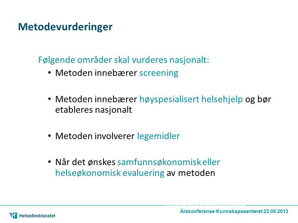Årskonferanse Kunnskapssenteret 23.05.2Årskonferanse Kunnskapssenteret 23.05.2013 013 Metodevurderinger Følgende områder skal vurderes nasjonalt: Meto