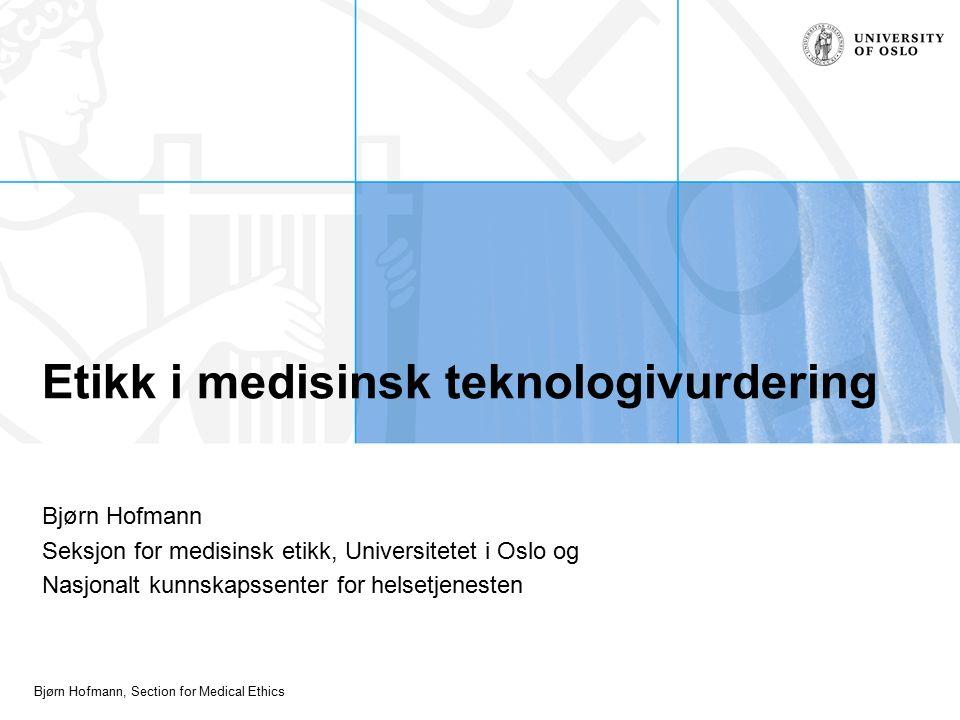 Bjørn Hofmann, Section for Medical Ethics Etikk i medisinsk teknologivurdering Bjørn Hofmann Seksjon for medisinsk etikk, Universitetet i Oslo og Nasjonalt kunnskapssenter for helsetjenesten