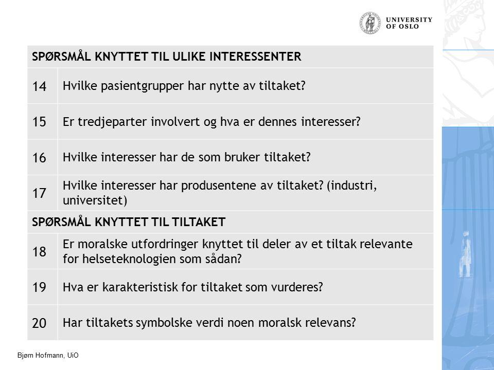 Bjørn Hofmann, UiO SPØRSMÅL KNYTTET TIL ULIKE INTERESSENTER 14 Hvilke pasientgrupper har nytte av tiltaket.