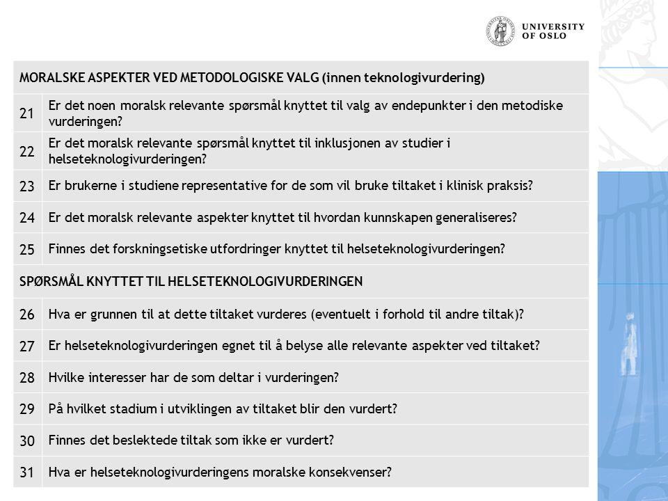 Bjørn Hofmann, UiO MORALSKE ASPEKTER VED METODOLOGISKE VALG (innen teknologivurdering) 21 Er det noen moralsk relevante spørsmål knyttet til valg av endepunkter i den metodiske vurderingen.