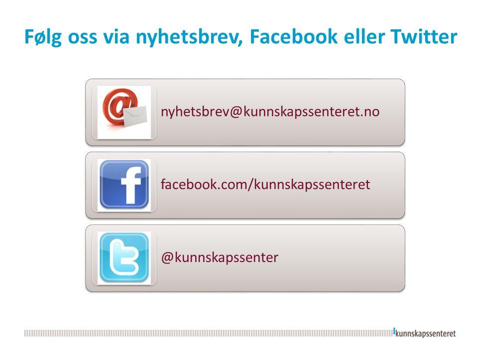Følg oss via nyhetsbrev, Facebook eller Twitter nyhetsbrev@kunnskapssenteret.no facebook.com/kunnskapssenteret @kunnskapssenter