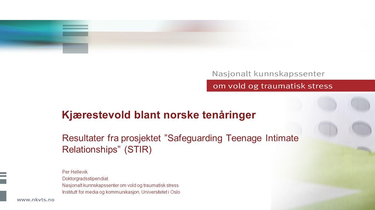 Kjærestevold blant norske tenåringer Resultater fra prosjektet Safeguarding Teenage Intimate Relationships (STIR) Per Hellevik Doktorgradsstipendiat Nasjonalt kunnskapssenter om vold og traumatisk stress Institutt for media og kommunikasjon, Universitetet i Oslo