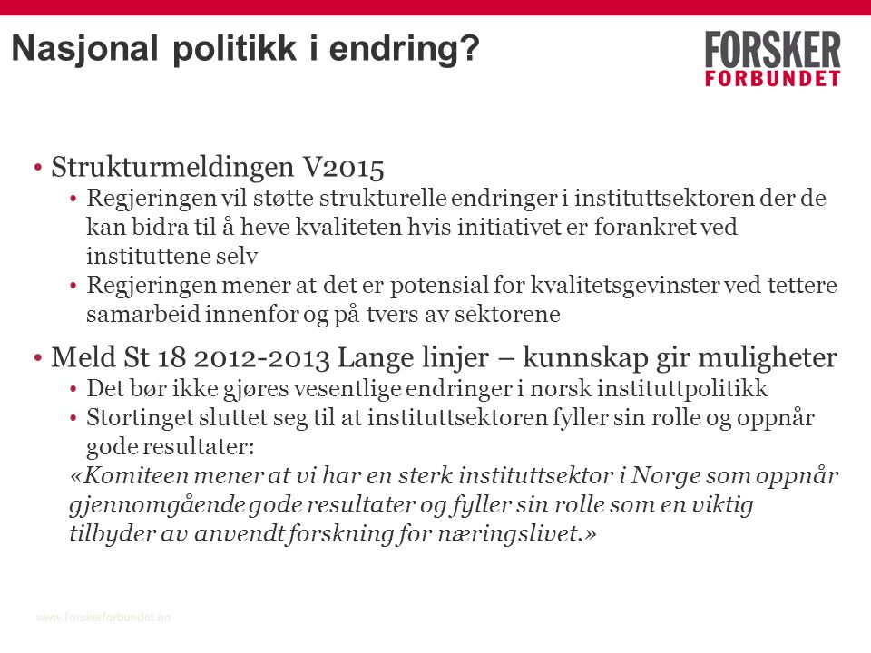 Nasjonal politikk i endring? Strukturmeldingen V2015 Regjeringen vil støtte strukturelle endringer i instituttsektoren der de kan bidra til å heve kva