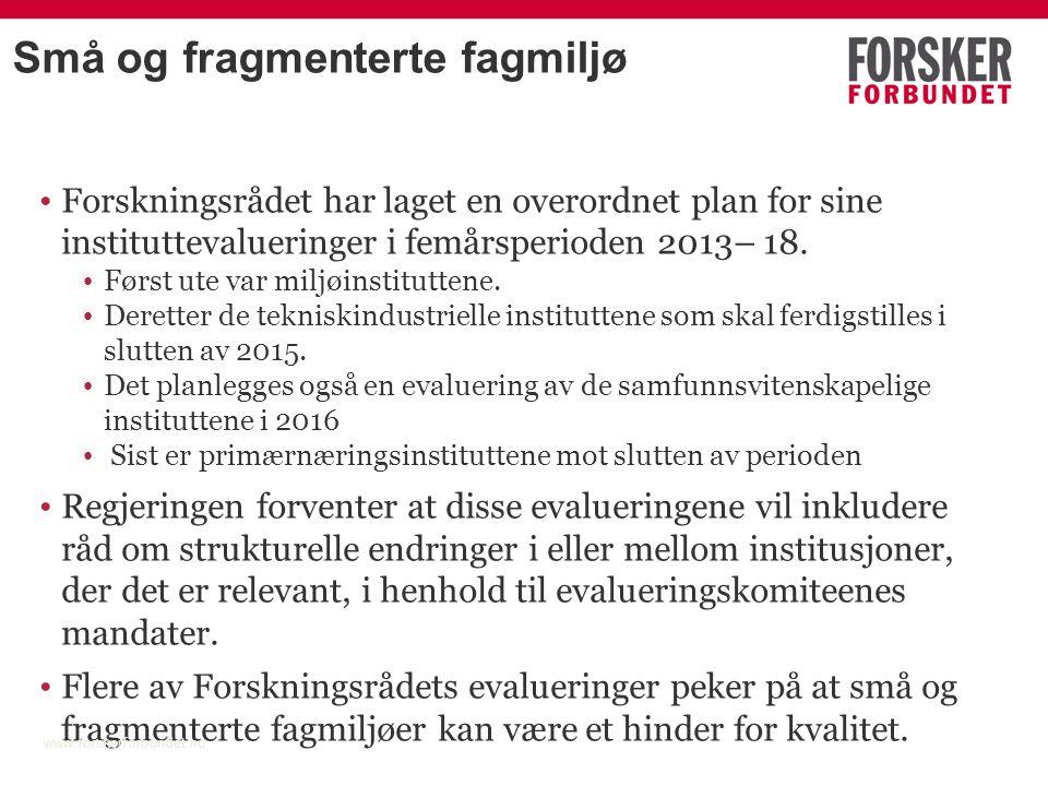 Små og fragmenterte fagmiljø Forskningsrådet har laget en overordnet plan for sine instituttevalueringer i femårsperioden 2013– 18.