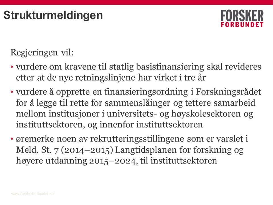 Strukturmeldingen Regjeringen vil: vurdere om kravene til statlig basisfinansiering skal revideres etter at de nye retningslinjene har virket i tre år