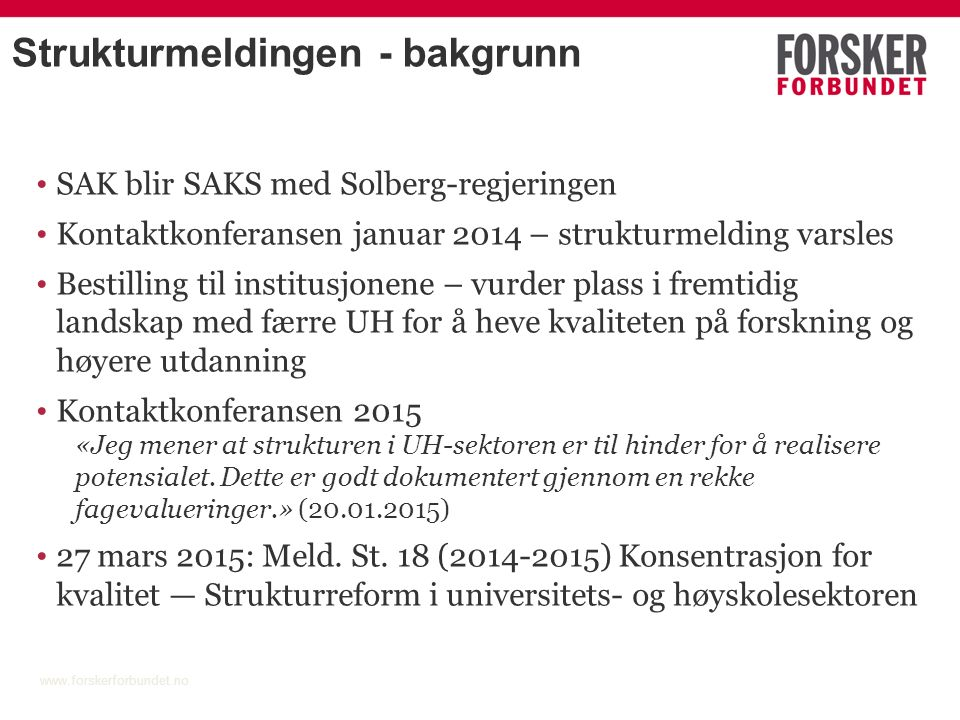 Strukturmeldingen - bakgrunn SAK blir SAKS med Solberg-regjeringen Kontaktkonferansen januar 2014 – strukturmelding varsles Bestilling til institusjon